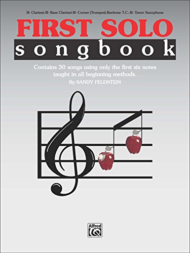 First Solo Songbook: For B-flat Clarinet, B-flat Bass Clarinet, B-flat Cornet (Trumpet), Baritone T.C. or B-flat Tenor Saxophone