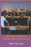 The Diffusion of Black Gospel Music in Postmodern Denmark (Asbury Theological Seminary Series in World Christian Revita)