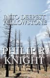 Into Deepest Yellowstone, Philip R. Knight, 1608136906