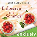 Erdbeeren im Sommer Audiobook by Anja Saskia Beyer Narrated by Karoline Mask von Oppen