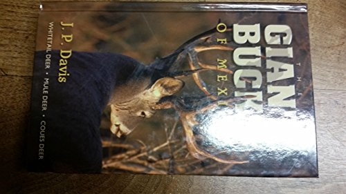 Coues Deer - Giant Bucks of Mexico : Stories of Hunts for Whitetail, Coues Deer and Desert Mule Deer from the Wild Vast Frontier of Northern Mexico