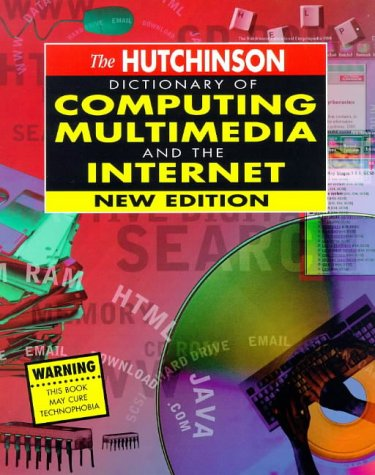 - The Hutchinson dictionary of computing, multimedia, and the Internet