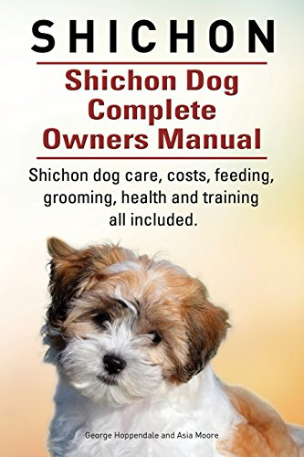Shichon Shichon Dog Complete Owners Manual Shichon Dog Care Costs Feeding Grooming Health And Training All