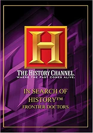 Amazoncom In Search Of History Frontier Doctors History Channel