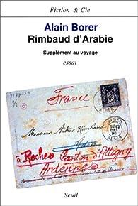 Rimbaud d'Arabie, supplément au voyage par Alain Borer