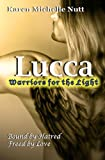 Lucca: Warriors for the Light: Bound by Hatred - Freed by Love (Fallen Angels, Book 2)