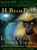 Little Fuzzy, Space Viking and Other Terro-Human Future History Stories from H. Beam Piper (Twelve Terro-Human Future History Novels in One Volume)