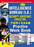 INTELLIGENCE BUREAU (IB) SECURITY ASSISTANT (Executive) EXAM PRACTICE WORK BOOK Including Solved Papers of Previous Year Exam conducted by Intelligence Bureau ""