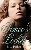 Aimee's Locket, P. L. Parker, 1601546831