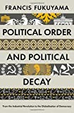 political order and political decay from the industrial revolution to the globalisation of democracy by francis fukuyama 25 sep 2014 hardcover