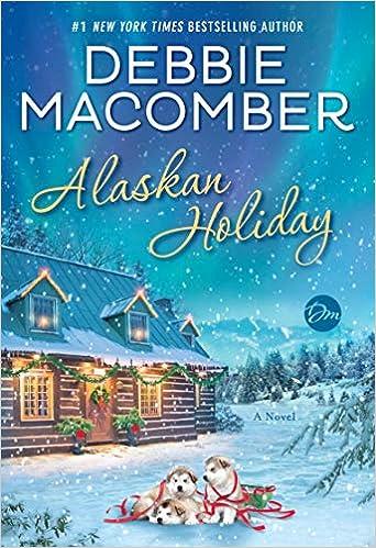 Alaskan Holiday: A Novel: Debbie Macomber: 9780399181283: Amazon com