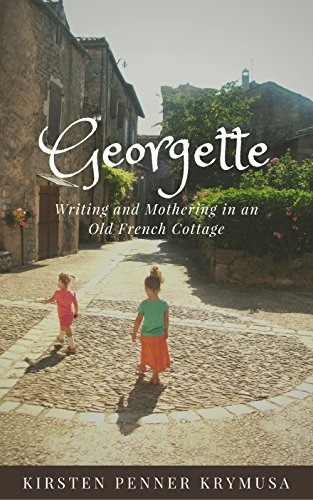 Georgette: Writing and Mothering in an Old French Cottage