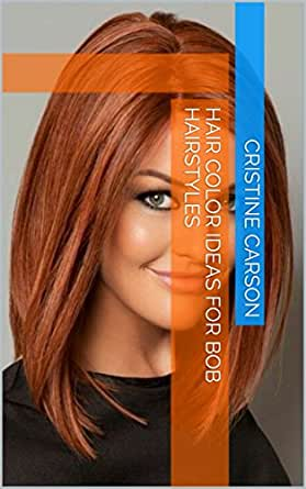 Hair Color Ideas For Bob Hairstyles Kindle Edition By Carson Cristine Health Fitness Dieting Kindle Ebooks Amazon Com