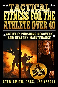 Tactical Fitness For The Athlete Over 40: Actively Pursuing Recovery and Maintenance by [Smith, Stew]