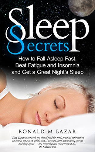 Sleep Secrets: How to Fall Asleep Fast, Beat Fatigue and Insomnia and Get A Great Night's Sleep by [Bazar, Ronald M]