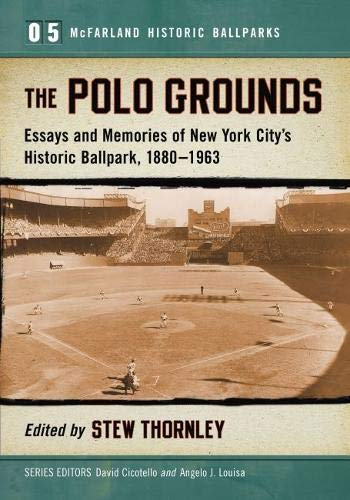 The Polo Grounds: Essays and Memories of New York City's Historic Ballpark, 1880-1963 (McFarland Historic Ballparks)