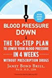 Blood Pressure Down: The 10-Step Plan to Lower Your Blood Pressure in 4 Weeks--Without Prescription Drugs