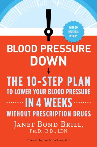 Blood Pressure Down: The 10-Step Plan to Lower Your Blood Pressure in 4 Weeks--Without Prescription Drugs cover