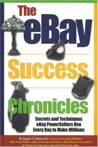 The eBay Success Chronicles: Secrets and Techniques eBay PowerSellers Use Every Day to Make Millions ebook