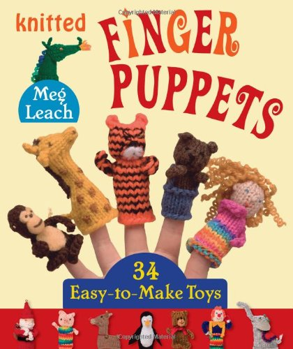 Knitted Finger Puppets 34 Easy To Make Toys Meg Leach