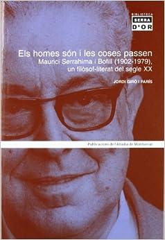 Els homes són i les coses passen: Maurici Serrahima i Bofill (1902-1979), un filòsof-literat del segle XX (Biblioteca Serra d'Or)