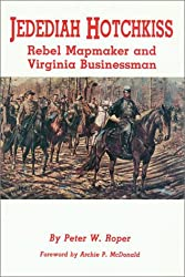 Jedediah Hotchkiss: Rebel Mapmaker and Virginia Businessman