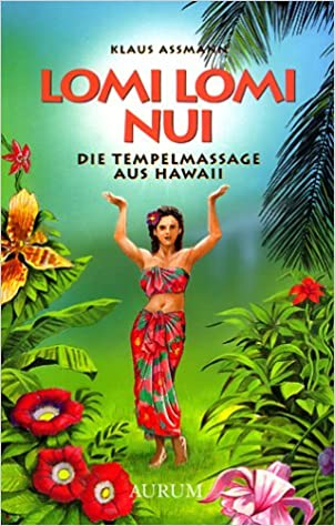 Lomi Lomi Nui. Die Tempelmassage aus Hawaii: Amazon.de: Klaus ...