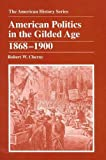 American Politics in the Gilded Age 1868-1900 (American History Series), Robert W. Cherny, 0882959336