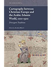 Cartography Between Christian Europe and the Arabic-Islamic World, 1100-1500: Divergent Traditions