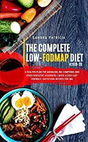 THE COMPLETE LOW-FODMAP DIET #2019-20: A Healthy Plan for Managing IBS Symptoms and Other Digestive Disorders | Quick & Easy Gut-Friendly -Satisfying Recipes for IBS.