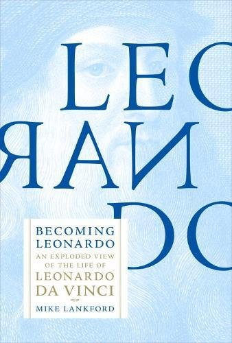 Becoming Leonardo: An Exploded View of the Life of Leonardo da Vinci cover