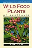 Wild Food Plants of Australia, Tim Low, 0207169306