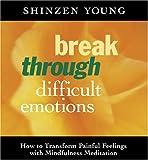Break Through Difficult Emotions