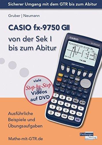 CASIO fx-9750 GII von der Sek I bis zum Abitur: Ausführliche Beispiele und Übungsaufgaben. Mit vielen Step-by-Step Videos auf DVD