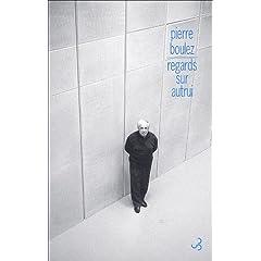 Pierre Boulez - Points de repère : Tome 2, Regards sur autrui