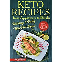 Keto Recipes from Appetizers to Drinks: Holiday and Daily Keto Diet Menu