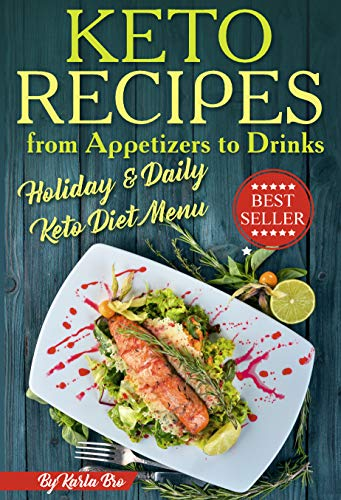 Keto Recipes from Appetizers to Drinks: Holiday and Daily Keto Diet Menu by [Bro, Karla]