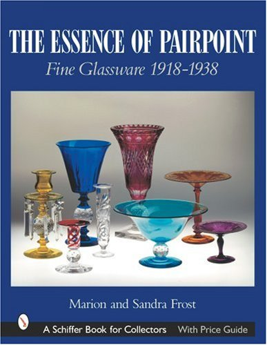 The Essence of Pairpoint: Fine Glassware 1918-1938 (Schiffer Book for Collectors) by Brand: Schiffer Pub Ltd