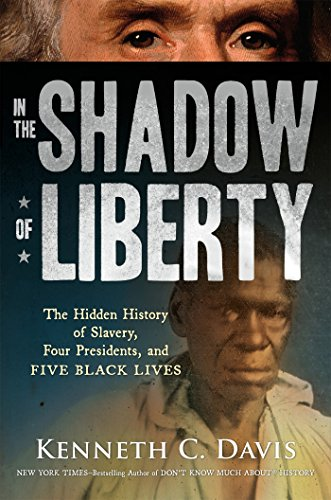 In the Shadow of Liberty: The Hidden History of Slavery, Four Presidents, and Five Black Lives (Ten Best Presidents In Us History)