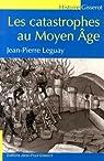 Les catastrophe au Moyen Age par Leguay