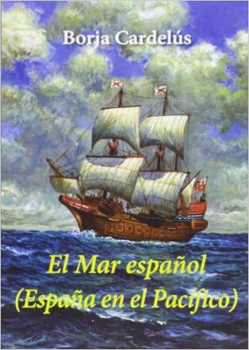 El Mar Español. España En El Pacífico: Amazon.es: Cardelús Muñoz-Seca, Borja: Libros