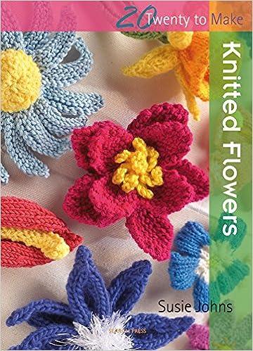 Knitted Flowers Twenty To Make Amazon Susie Johns Books