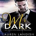 Mr. Dark: An Alpha Billionaire Romance   Lauren Landish