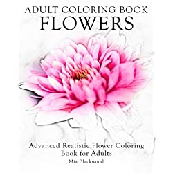 Adult Coloring Book Flowers: Advanced Realistic Flowers Coloring Book for Adults (Advanced Realistic Coloring Books) (Volume 6)