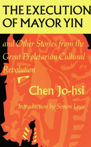 The Execution of Mayor Yin and Other Stories from the Great Proletarian Cultural Revolution (Chinese Literature in Translation)
