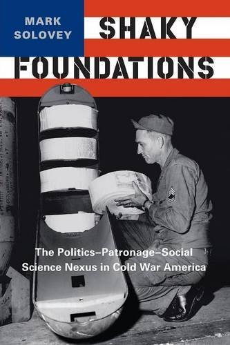Shaky Foundations: The Politics-Patronage-Social Science Nexus in Cold War America (Studies in Modern Science, Technology, and the Environment) by Professor Mark Solovey (2015-05-01)