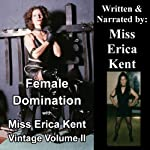 Female Domination with Miss Erica Kent: Vintage, Volume II | Miss Erica Kent