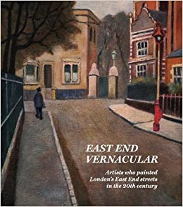 East End Vernacular: Artists Who Painted London's East End Streets