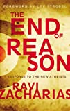 img - for The End of Reason: A Response to the New Atheists book / textbook / text book