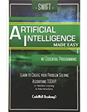 Swift Programming Artificial Intelligence: Made Easy, w/ Essential Programming Learn to Create your * Problem Solving * Algorithms! TODAY! w/ Machine Learning & Data Structures